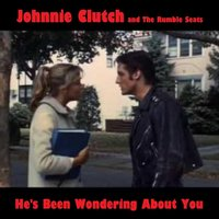 He's Been Wondering About You — Johnnie Clutch and the Rumble Seats