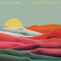 Warm In The Shadows — Music Go Music