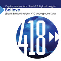 Believe — Crystal Waters, Crystal Waters feat. Sted-E, Hybrid Heights NYC