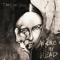 Where Is My Head — The Cold Seas