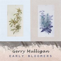 Early Bloomers — Gerry Mulligan