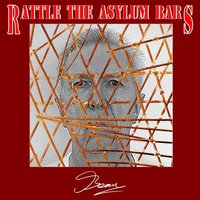 Rattle the Asylum Bars — Beau
