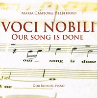 Our Song Is Done — Voci Nobili, Maria Gamborg Helbekkmo