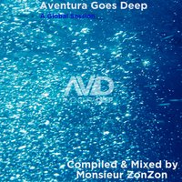 Aventura Goes Deep: Compiled & Mixed by Monsieur ZonZon — Monsieur ZonZon