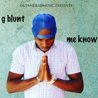 Me Know — G Blunt