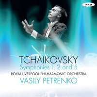 Tchaikovsky: 'Winter Dreams' Symphony No. 1, 'Little Russian' Symphony No. 2 , Symphony No. 5 — Royal Liverpool Philharmonic Orchestra, Василий Петренко, Vasily Petrenko & The Royal Liverpool Philharmonic Orchestra, Пётр Ильич Чайковский