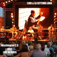 Washington  2.0 Plus  Live in Paris — Lino, Lino & La Settima Luna, La Settima Luna