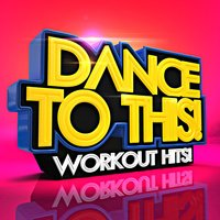Dance To This! Workout Hits! — The Gym Allstars