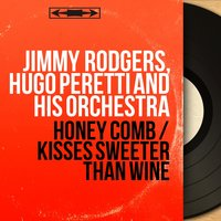 Honey Comb / Kisses Sweeter Than Wine — Jimmy Rodgers, Hugo Peretti and His Orchestra, Jimmy Rodgers, Hugo Peretti and His Orchestra