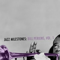 Jazz Milestones: Bill Perkins, Vol. 1 — Bill Perkins