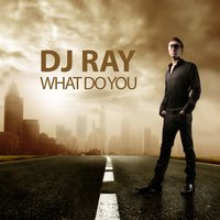 What Do You — DJ Ray