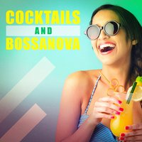 Cocktails and Bossanova — Brasilian Tropical Orchestra, Brazilian Jazz, Brasil Various, Brasil Various, Brasilian Tropical Orchestra, Brazilian Jazz