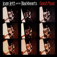 Good Music — Joan Jett and the Blackhearts
