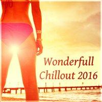 Wonderfull Chillout 2016 – Miami Lounge, Chill Out Mix, Beautiful Music for Relaxation, Beach Music, Summer Relax, The Best Party Ever — Relaxing Chillout Music Zone