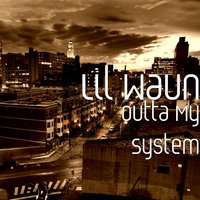 Outta My System — Lil Waun