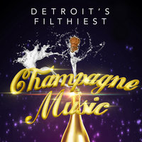 Champagne Music (Array) — Detroit's Filthiest