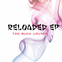Reloaded EP — Too Much Lauren