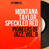 Pioneers of Jazz, Vol. 9 — Montana Taylor, Speckled Red