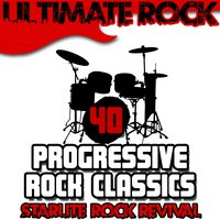 Ultimate Rock: 40 Progressive Rock Classics — Starlite Rock Revival