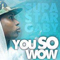 You so Wow — Supastar Gaby