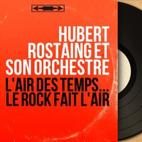 L'air des temps... Le rock fait l'air — Hubert Rostaing et son orchestre
