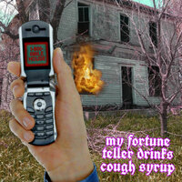 My Fortune Teller Drinks Cough Syrup — Six Mile House