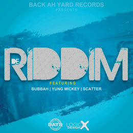 De Riddim — Scatter, Bubbah, Yung Mickey, Bubbah, Yung Mickey, Scatter