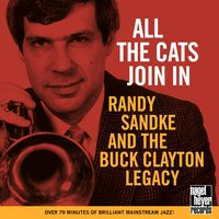 All the Cats Join In — Oliver Jackson, Randy Sandke, The Buck Clayton Legacy, Antti Sarpila, Harry Allen, Len Skeat