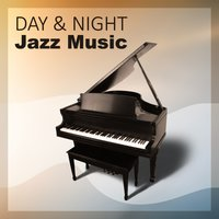 Day & Night Jazz Music – Relax All Day, Calm Night, Soothing Piano Sounds, Background Music to Relax — сборник