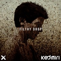 Filthy Drop — Kedmiri