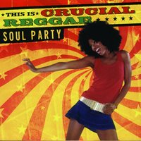 This Is Crucial Reggae: Soul Party — сборник