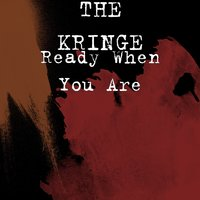 Ready When You Are — THE KRINGE