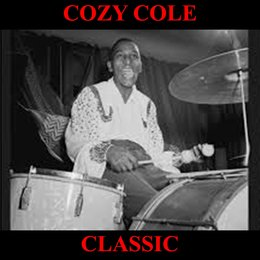 Cozy Cole Classics Full Album: Willow Weep Me / Look Here / I Don't Stand A Ghost Of A Chance With You / Take It On Back / Memories of You / Comes The Don / When Day Is Done / The Beat / Lover Come Back To Me / Smiles / They Didn't Believe Me / Hallelujah — Cozy Cole