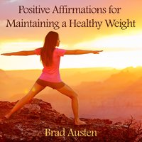 Positive Affirmations for Maintaining a Healthy Weight — Brad Austen