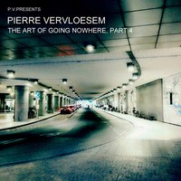 The Art of Going Nowhere, Pt. 4 — Pierre Vervloesem