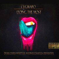 Doing the Most — Dukk, Lil Noonie, Char'Lea Devaroux, Cj Gwapo, Chris Wyatt