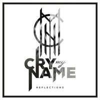 Reflections — Cry My Name