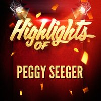 Highlights of Peggy Seeger — Peggy Seeger