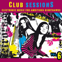 Club Sessions Vol. 6 - Music For Ambitious Nighthawks — сборник