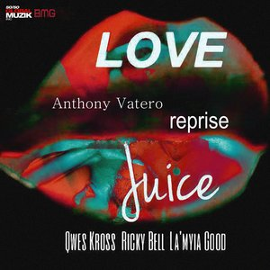 Ricky Bell, Qwes Kross, Anthony Vatero, LA' Myia Good - Love Juice (Anthony Vatero Reprise)