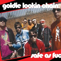 Safe as Fu*k — Goldie Lookin Chain