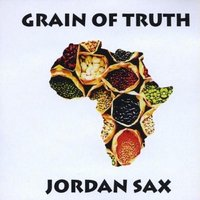 Grain of Truth — Jordan Sax