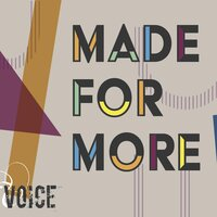 Made for More — Voice