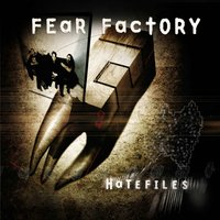 Hatefiles — Fear Factory