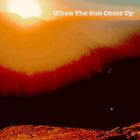 When the Sun Come Up — Frankie Ray