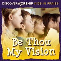 Kids in Praise: Be Thou My Vision — Discover Worship