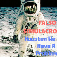 Houston We Have A Problem — Falso Simulacro