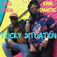 Tricky Situation — King Fanatic, Lord Fenda
