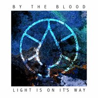 Light Is on It's Way — By the Blood