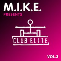 M.I.K.E. Presents Club Elite, Vol. 3 — сборник